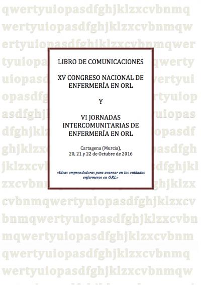 LIBRO DE COMUNICACIONES XV CONGRESO NACIONAL DE ENFERMERÍA EN ORL Y VI JORNADAS INTERCOMUNITARIAS DE ENFERMERÍA EN ORL